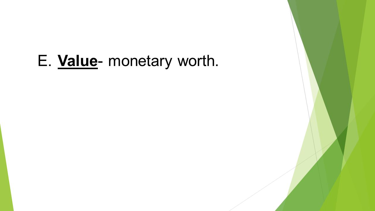 E. Value- monetary worth.