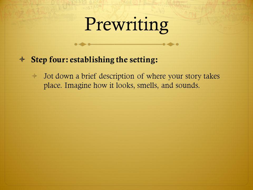 Prewriting Step four: establishing the setting:
