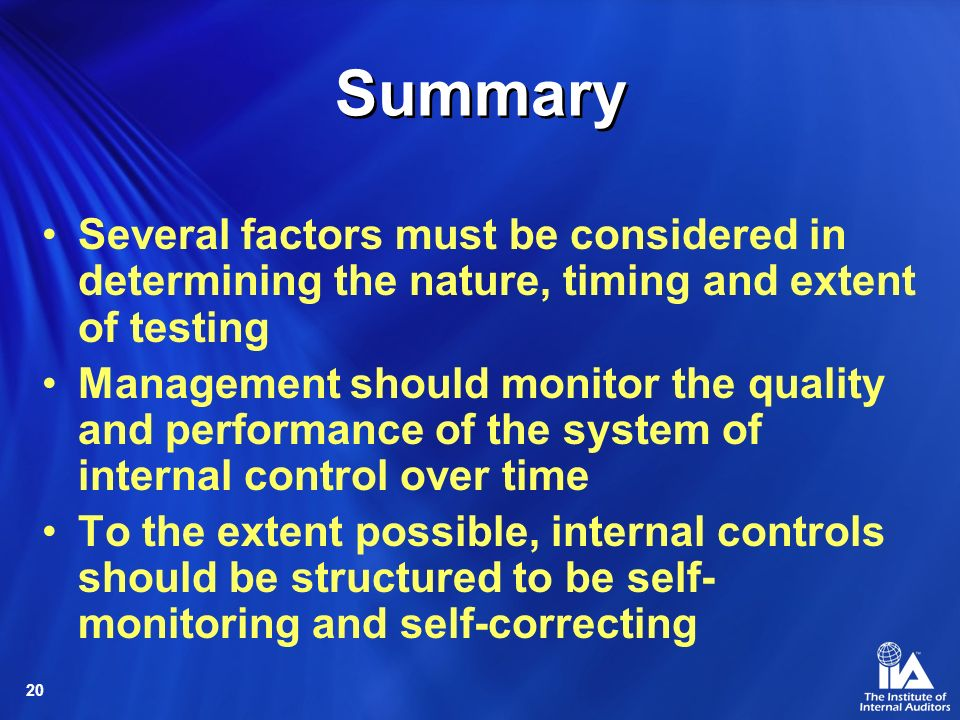 Summary Several factors must be considered in determining the nature, timing and extent of testing.
