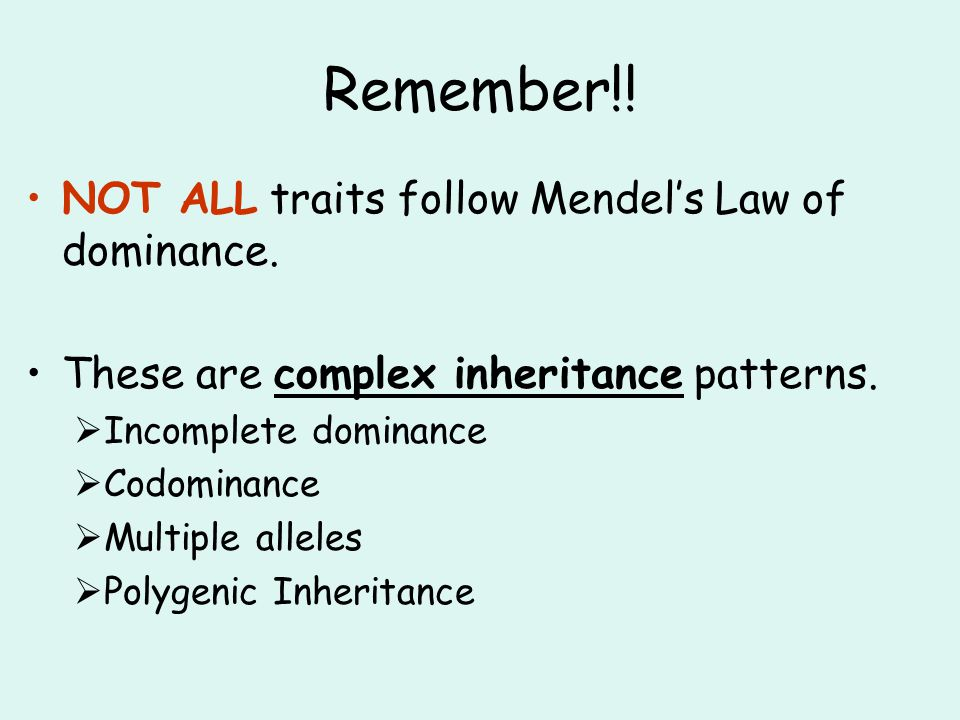 Remember!! NOT ALL traits follow Mendel's Law of dominance.