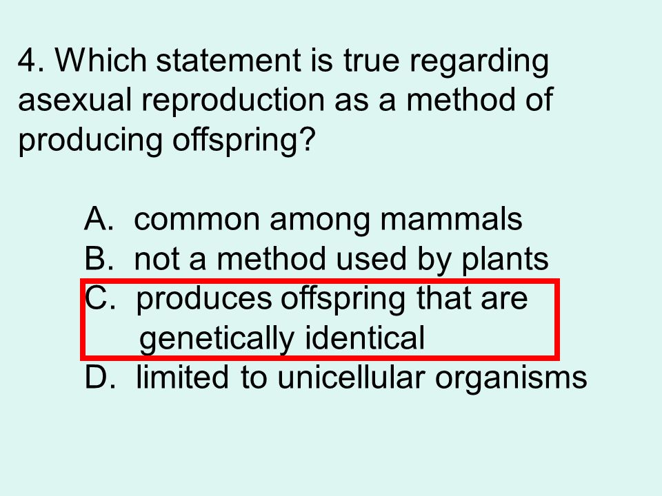 4. Which statement is true regarding asexual reproduction as a method of