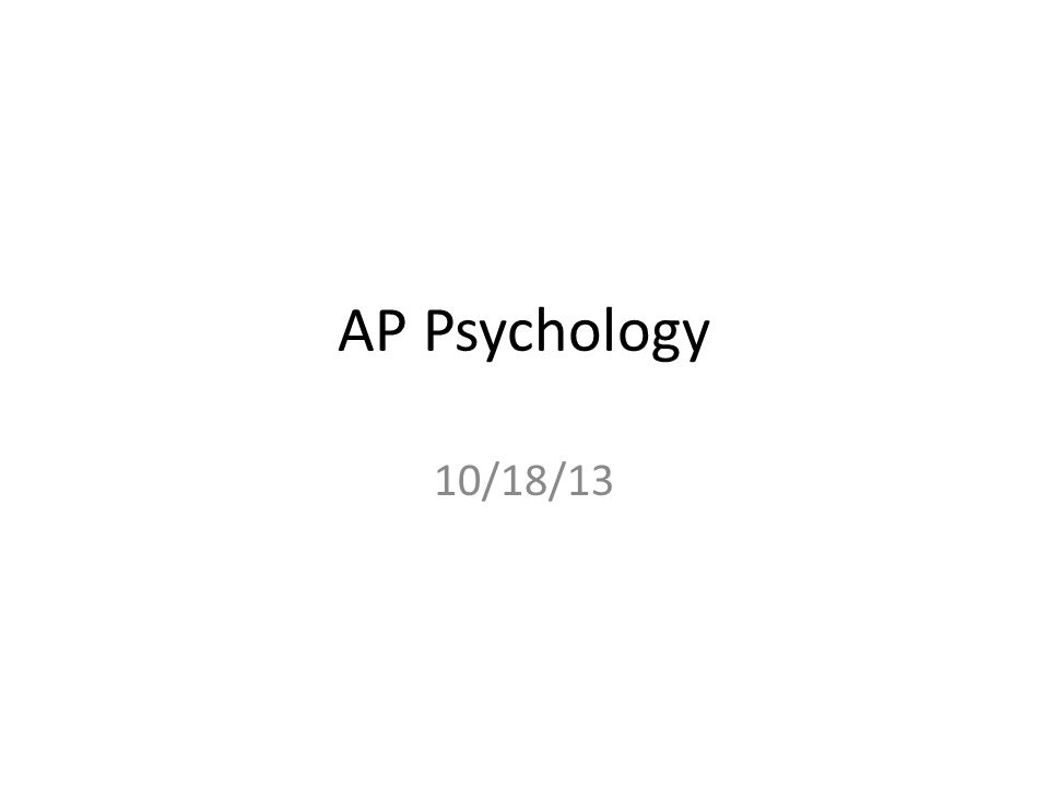 AP Psychology 10/18/13