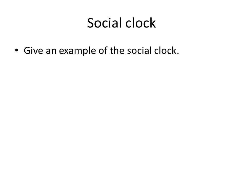 Social clock Give an example of the social clock.