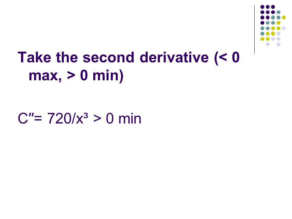 Take the second derivative (< 0 max, > 0 min)