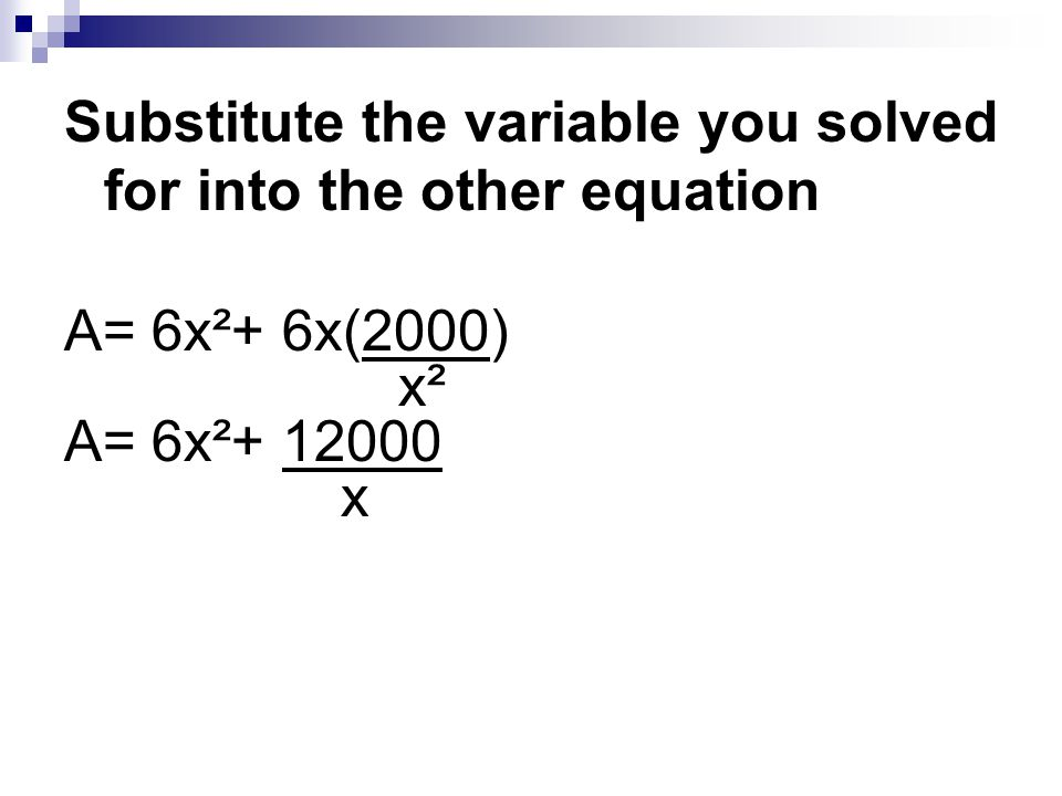Substitute the variable you solved for into the other equation