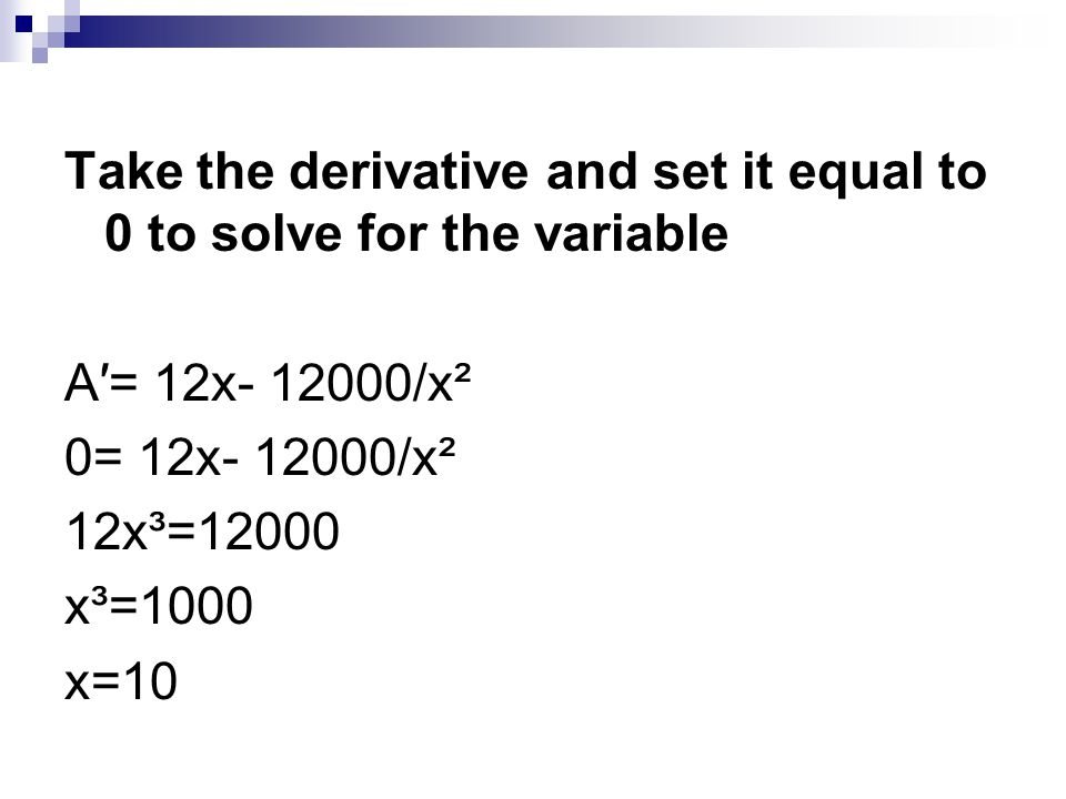 Take the derivative and set it equal to 0 to solve for the variable