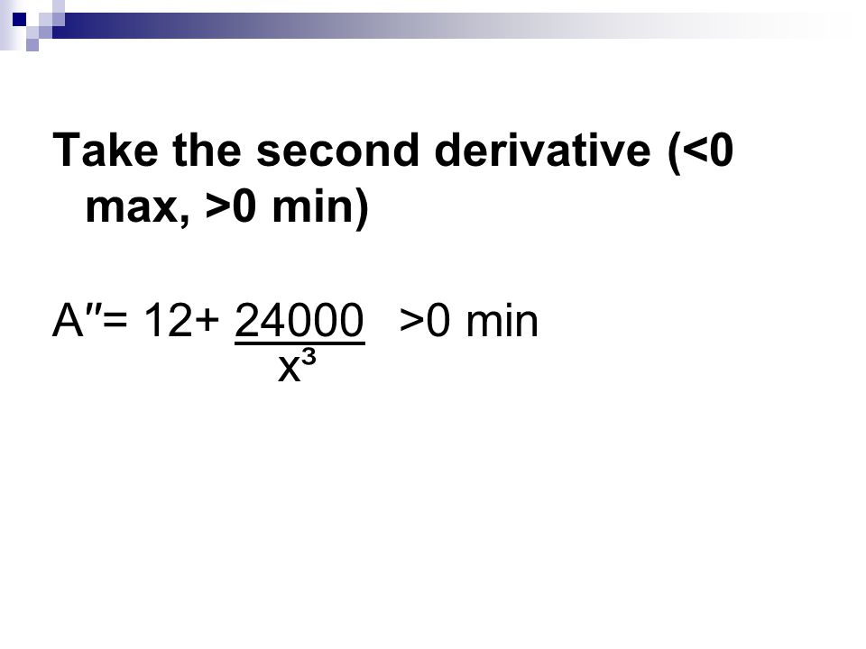Take the second derivative (<0 max, >0 min)