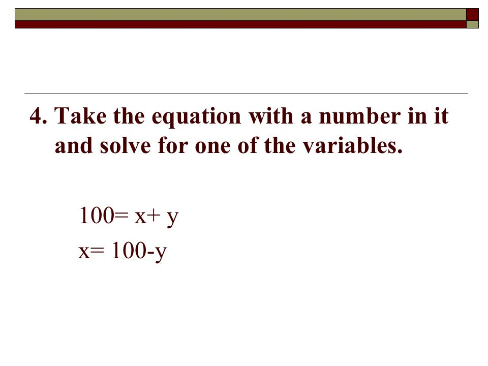 4. Take the equation with a number in it and solve for one of the variables.