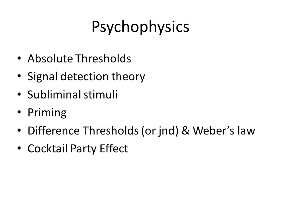 Psychophysics Absolute Thresholds Signal detection theory