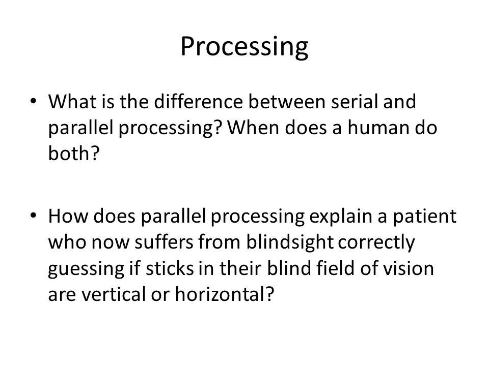 Processing What is the difference between serial and parallel processing When does a human do both
