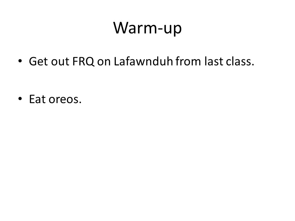 Warm-up Get out FRQ on Lafawnduh from last class. Eat oreos.