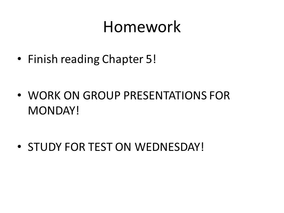 Homework Finish reading Chapter 5!