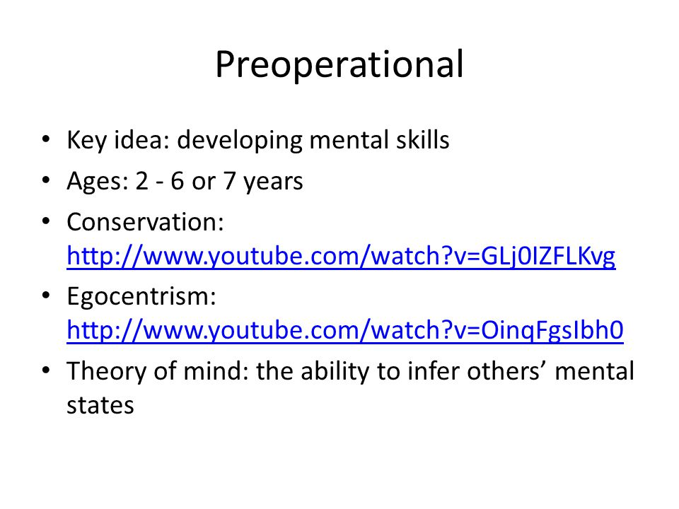 Preoperational Key idea: developing mental skills