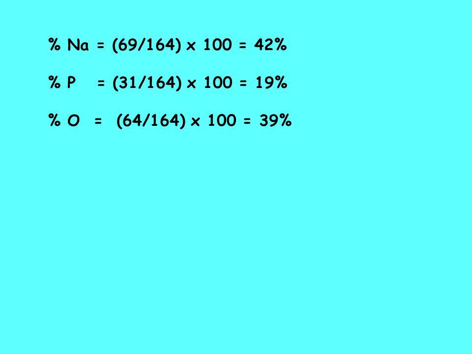 % Na = (69/164) x 100 = 42% % P = (31/164) x 100 = 19% % O = (64/164) x 100 = 39%