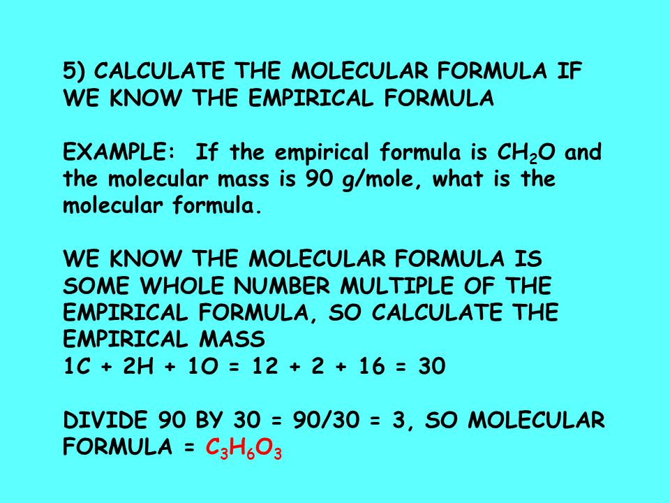 5) CALCULATE THE MOLECULAR FORMULA IF WE KNOW THE EMPIRICAL FORMULA