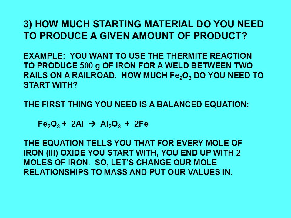3) HOW MUCH STARTING MATERIAL DO YOU NEED TO PRODUCE A GIVEN AMOUNT OF PRODUCT