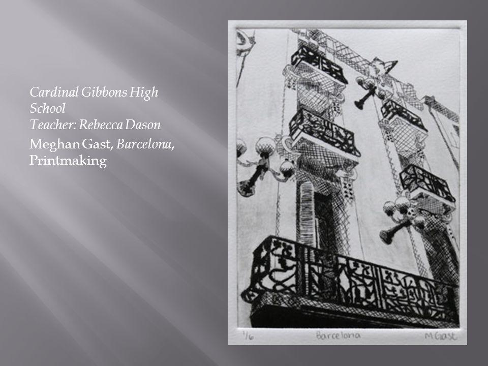 Cardinal Gibbons High School Teacher: Rebecca Dason