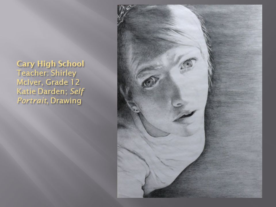 Cary High School Teacher: Shirley McIver, Grade 12 Katie Darden; Self Portrait, Drawing
