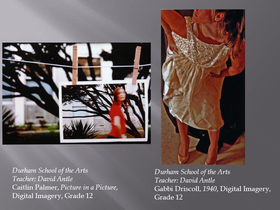 Durham School of the Arts Teacher: David Antle
