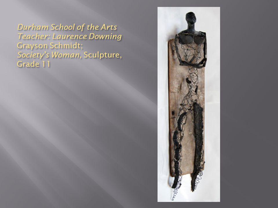 Durham School of the Arts Teacher: Laurence Downing Grayson Schmidt; Society s Woman, Sculpture, Grade 11