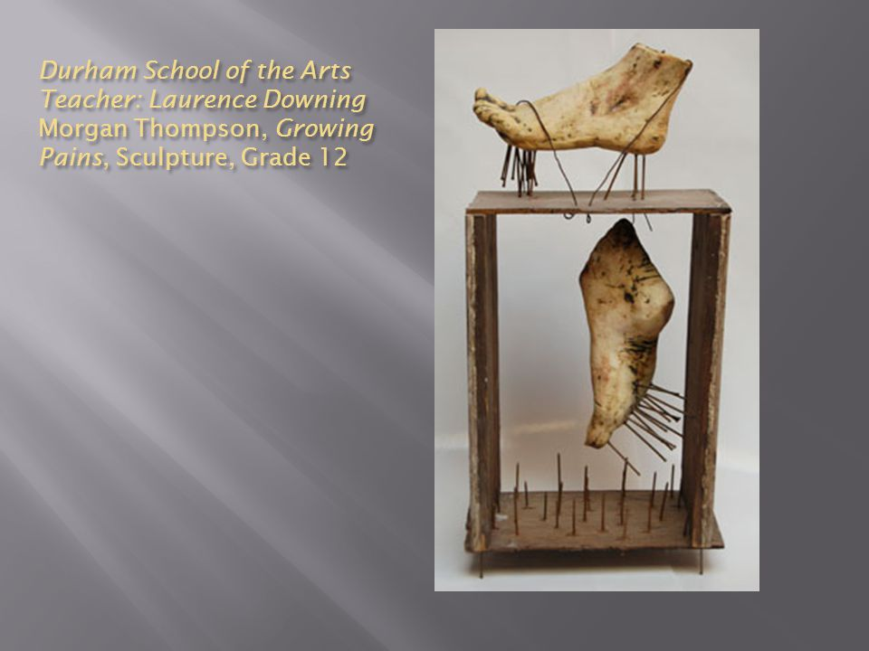 Durham School of the Arts Teacher: Laurence Downing Morgan Thompson, Growing Pains, Sculpture, Grade 12