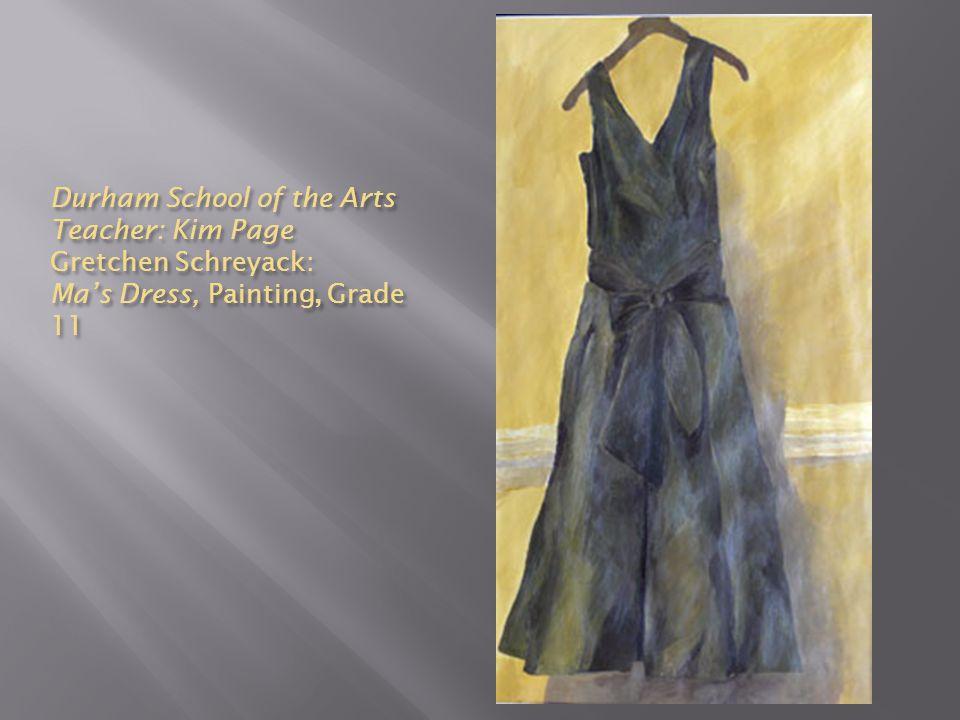 Durham School of the Arts Teacher: Kim Page Gretchen Schreyack: Ma's Dress, Painting, Grade 11