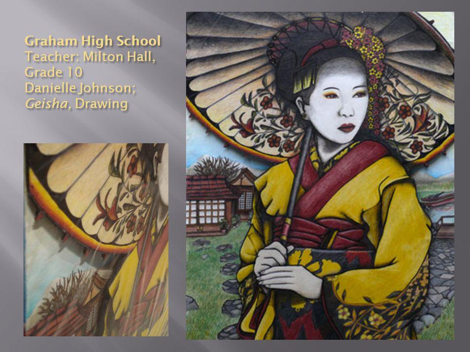 Graham High School Teacher: Milton Hall, Grade 10 Danielle Johnson; Geisha, Drawing