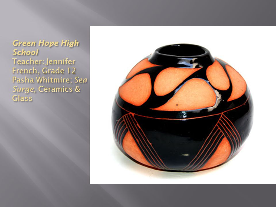 Green Hope High School Teacher: Jennifer French, Grade 12 Pasha Whitmire; Sea Surge, Ceramics & Glass
