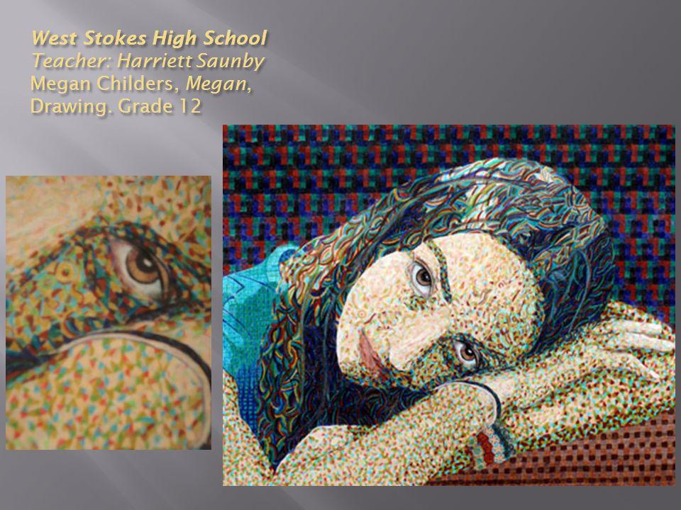 West Stokes High School Teacher: Harriett Saunby Megan Childers, Megan, Drawing. Grade 12