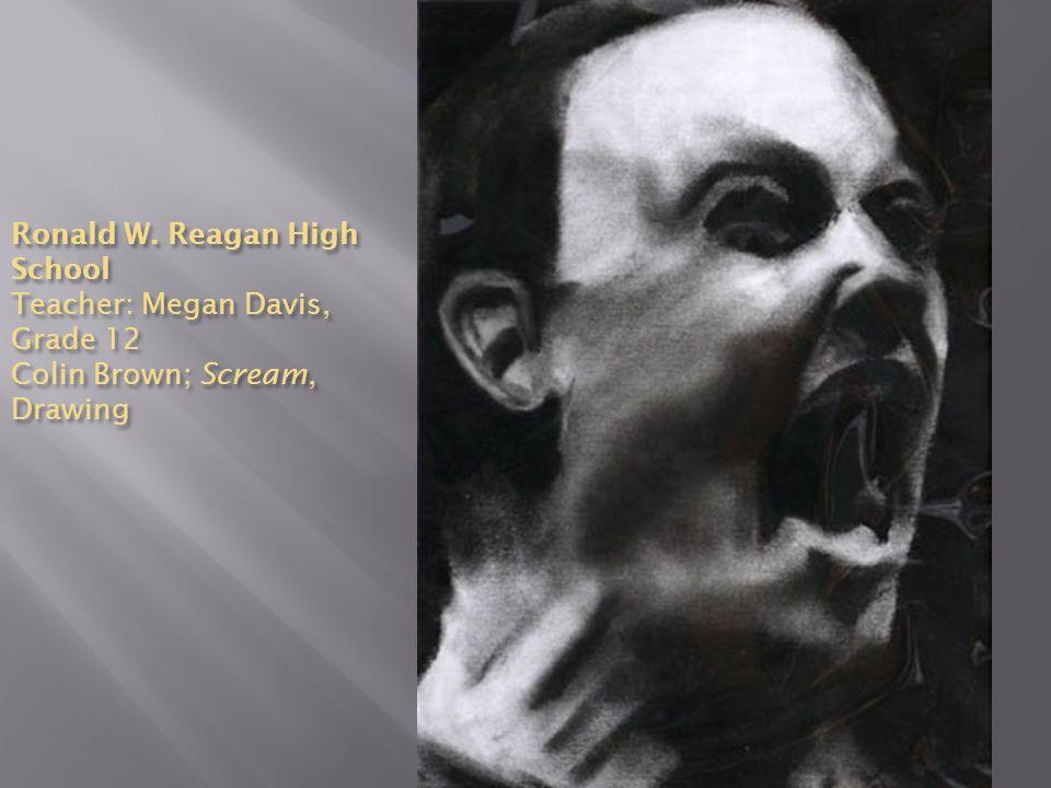 Ronald W. Reagan High School Teacher: Megan Davis, Grade 12 Colin Brown; Scream, Drawing