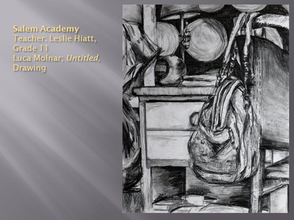 Salem Academy Teacher: Leslie Hiatt, Grade 11 Luca Molnar; Untitled, Drawing