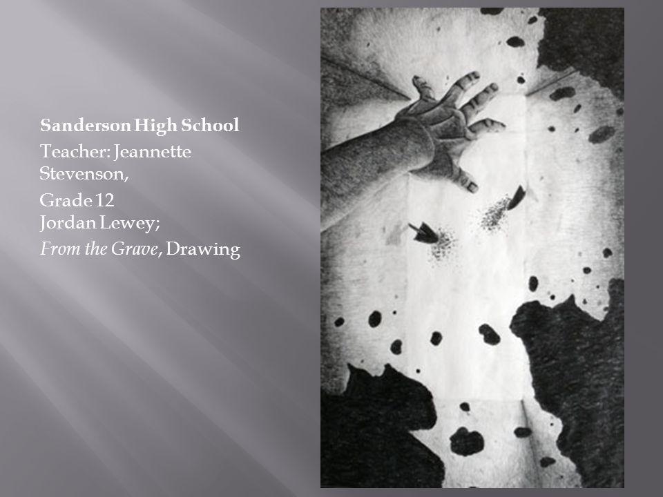 Sanderson High School Teacher: Jeannette Stevenson, Grade 12 Jordan Lewey; From the Grave, Drawing