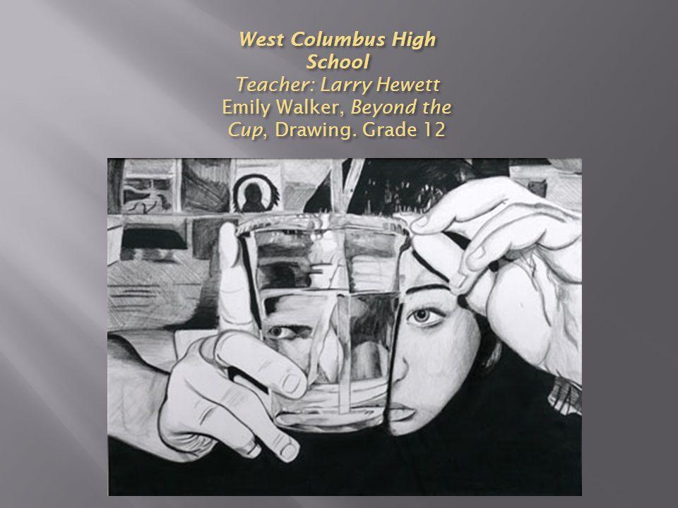 West Columbus High School Teacher: Larry Hewett Emily Walker, Beyond the Cup, Drawing. Grade 12