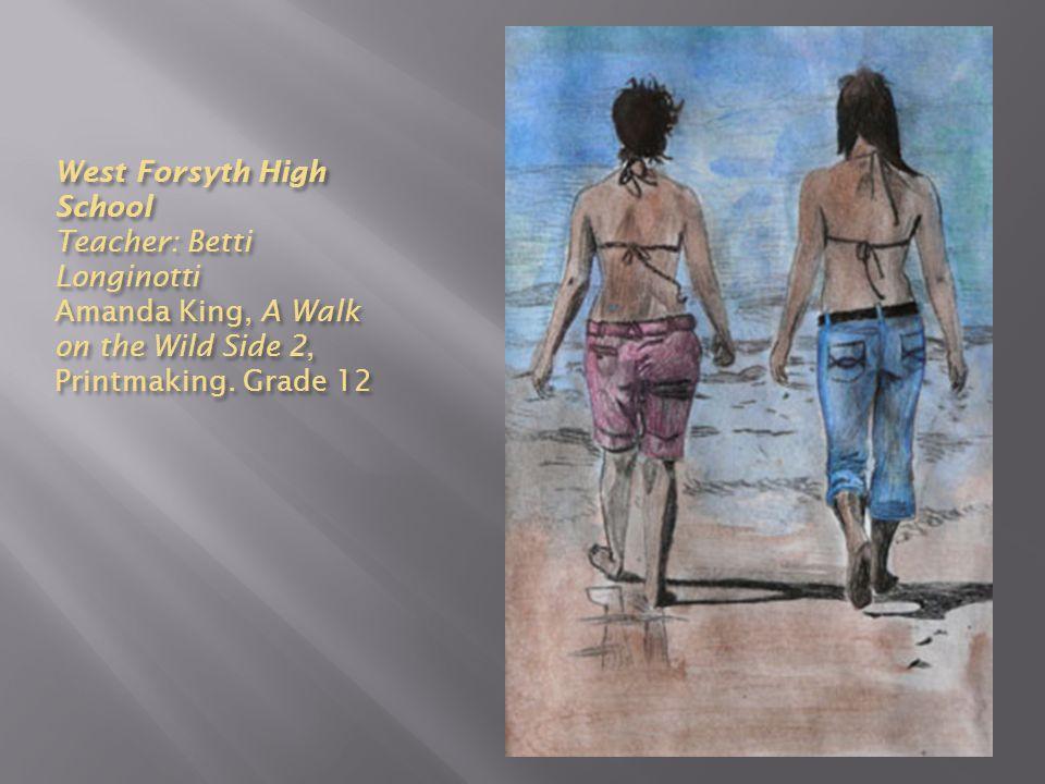 West Forsyth High School Teacher: Betti Longinotti Amanda King, A Walk on the Wild Side 2, Printmaking.