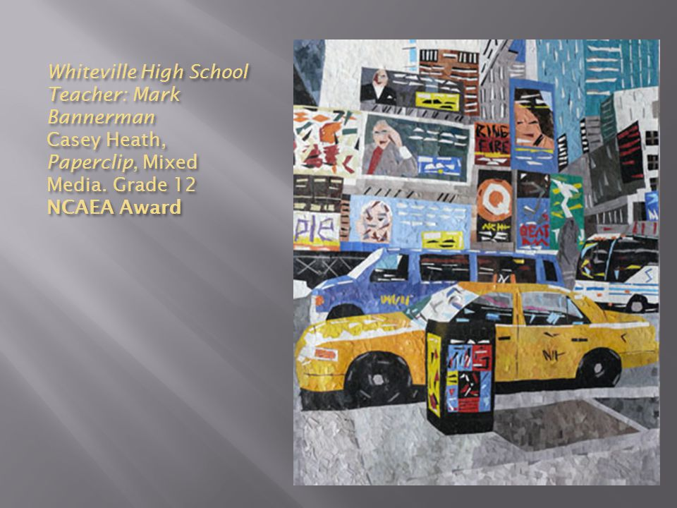 Whiteville High School Teacher: Mark Bannerman Casey Heath, Paperclip, Mixed Media.