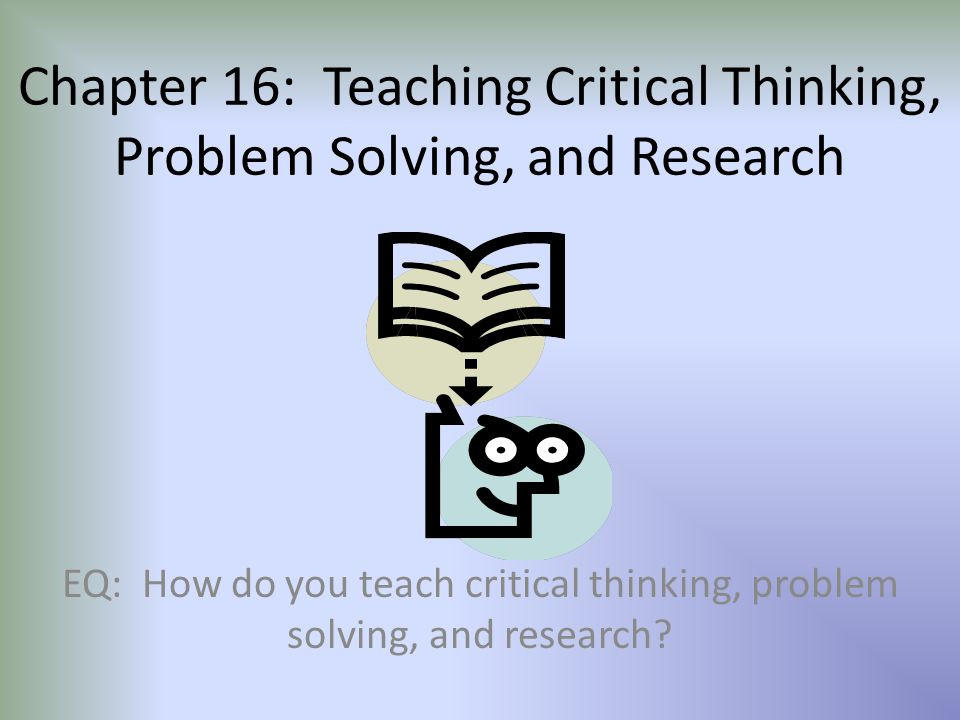 chapter 4 critical thinking and problem solving strategies Part 2 of this work concentrates on the teaching of thinking and problem solving of particular interest is chapter 8, teaching productive prob- lem solving and how to teach problem solving and critical thinking skills stonewater, jerry k strategies for problem solving fostering critical thinking ed re young.