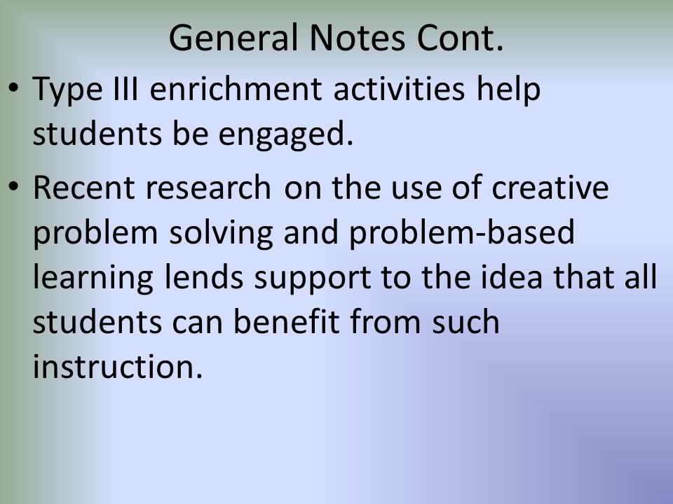 General Notes Cont. Type III enrichment activities help students be engaged.