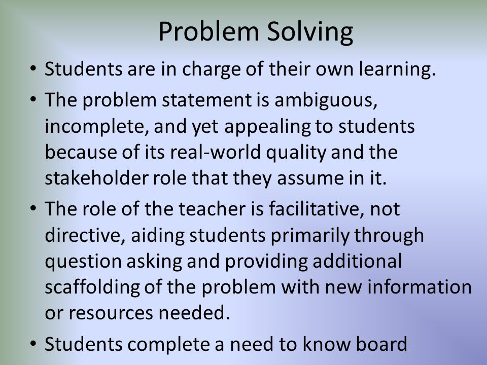 Problem Solving Students are in charge of their own learning.