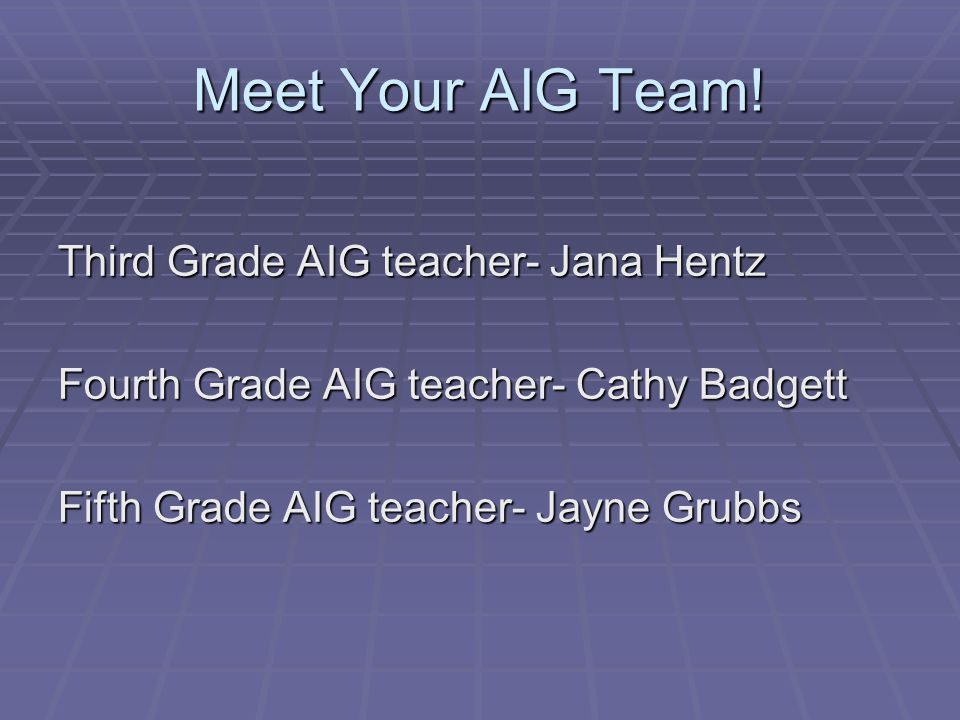 Meet Your AIG Team! Third Grade AIG teacher- Jana Hentz