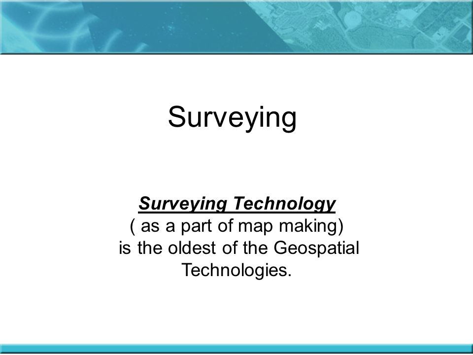 Surveying Surveying Technology ( as a part of map making)