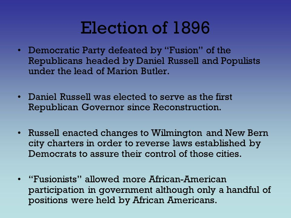 Election of 1896 Democratic Party defeated by Fusion of the Republicans headed by Daniel Russell and Populists under the lead of Marion Butler.