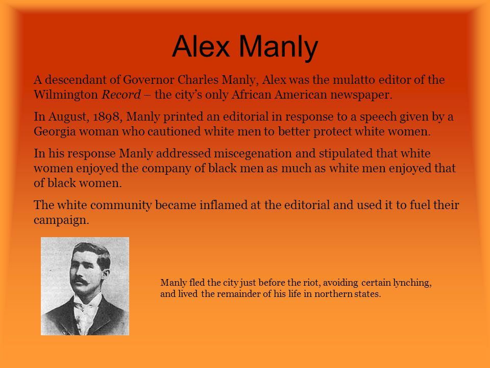 Alex Manly A descendant of Governor Charles Manly, Alex was the mulatto editor of the Wilmington Record – the city's only African American newspaper.