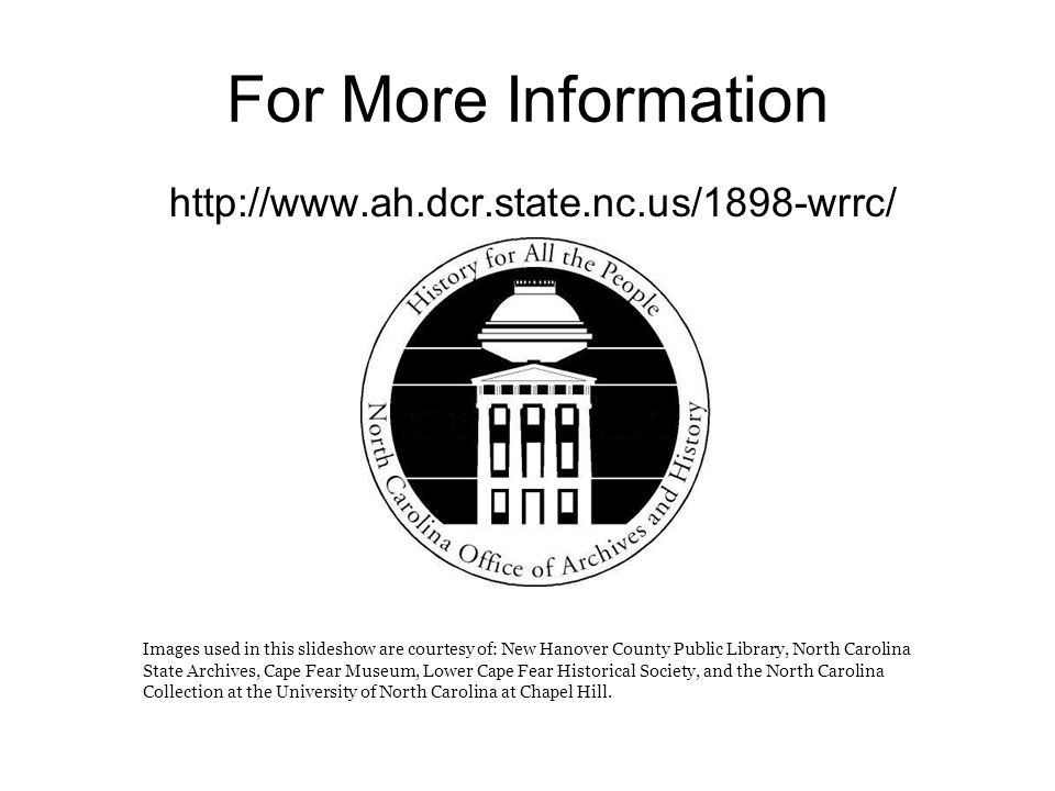 For More Information http://www.ah.dcr.state.nc.us/1898-wrrc/