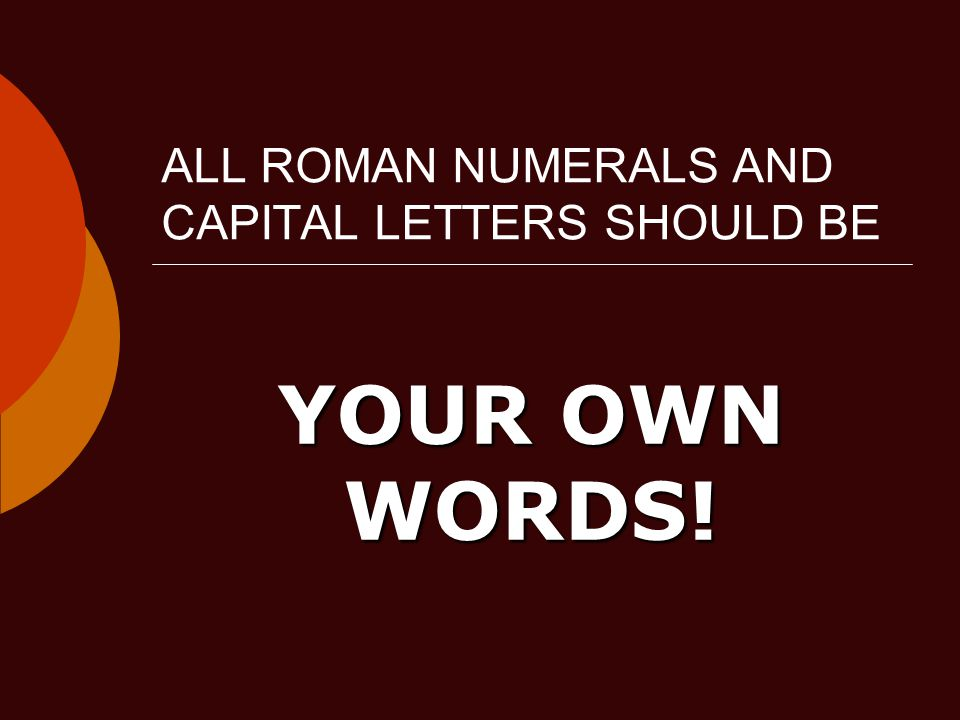 ALL ROMAN NUMERALS AND CAPITAL LETTERS SHOULD BE