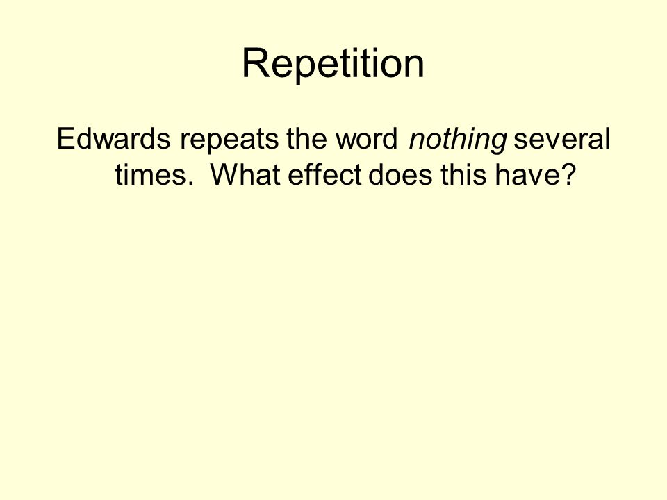 Repetition Edwards repeats the word nothing several times. What effect does this have