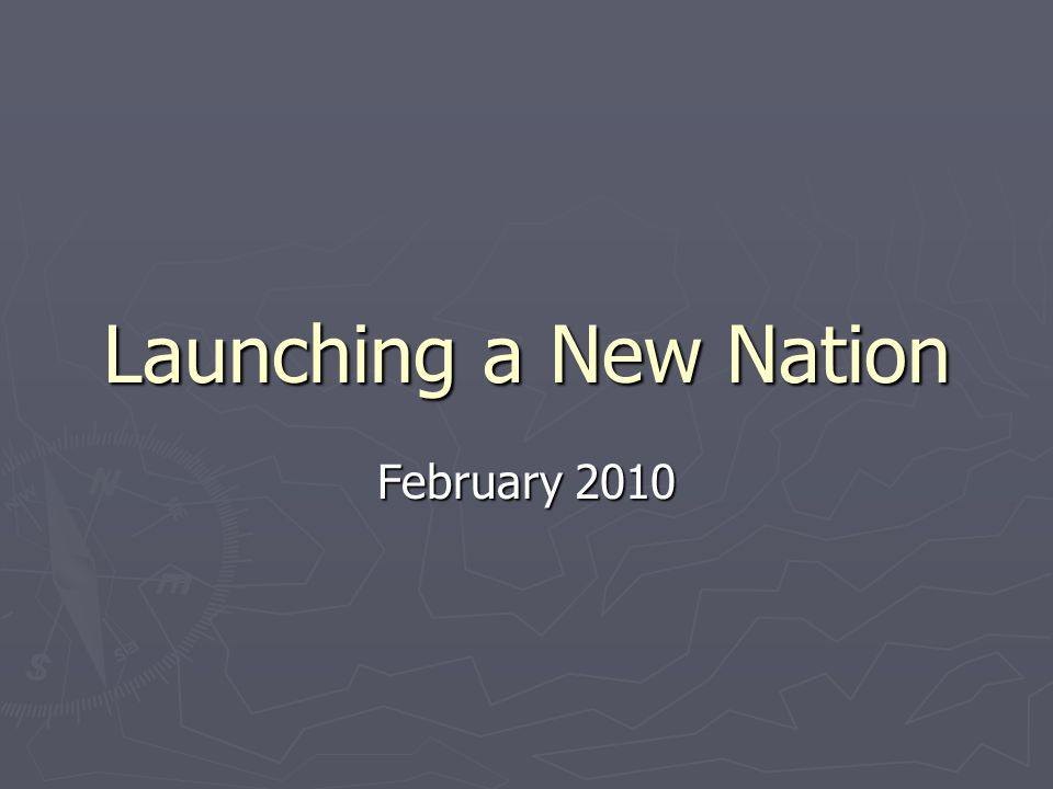 Launching a New Nation February 2010