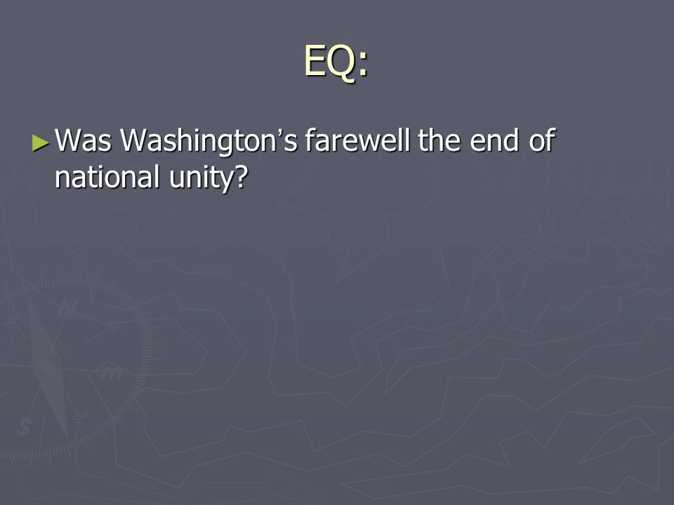 EQ: Was Washington's farewell the end of national unity