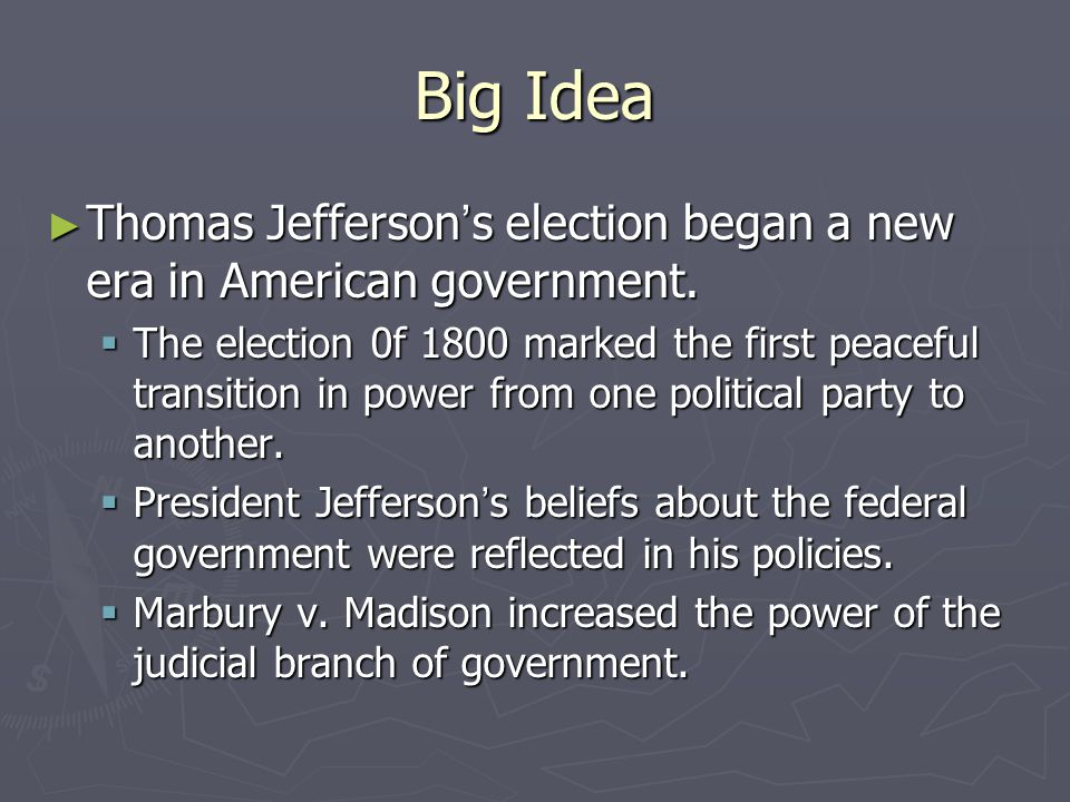 Big Idea Thomas Jefferson's election began a new era in American government.