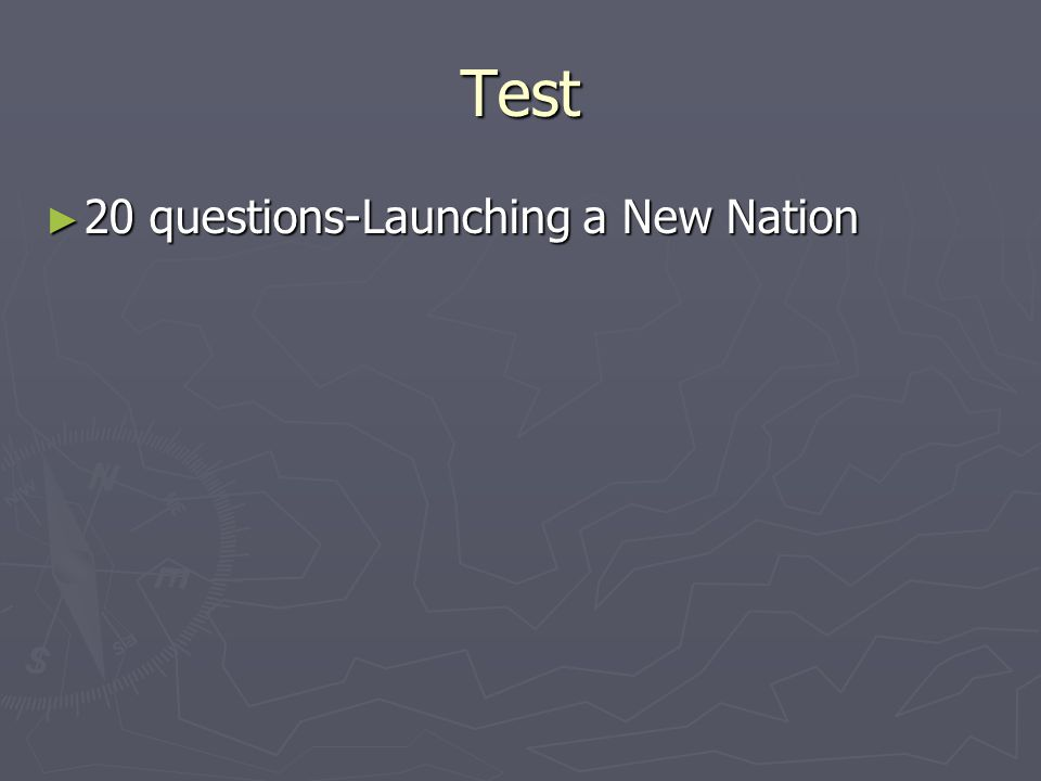 Test 20 questions-Launching a New Nation