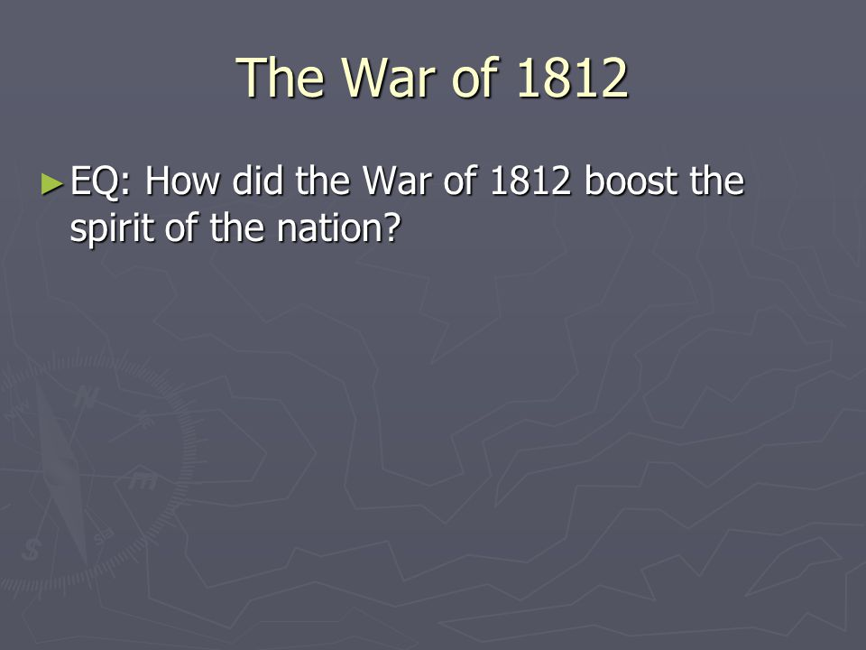The War of 1812 EQ: How did the War of 1812 boost the spirit of the nation